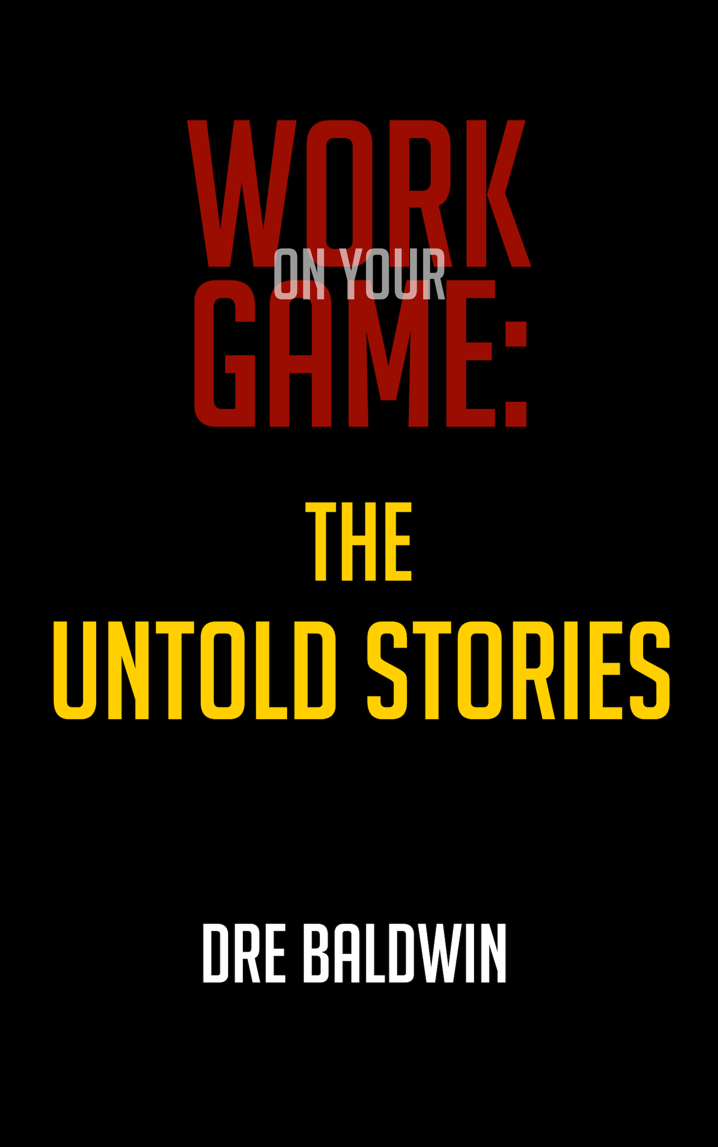 Work On Your Game The Lost Stories Cover Dre Baldwin DreAllDay.com