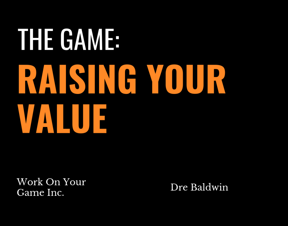The Game Raising Your Value Dre Baldwin DreAllDay.com