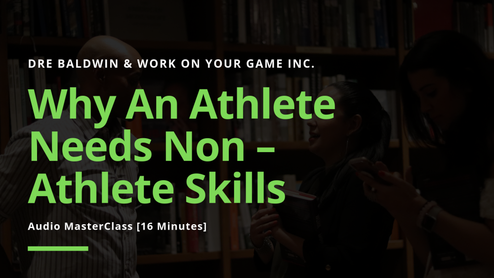 #24_ Why An Athlete Needs Non – Athlete Skills For Life Dre Baldwin DreAllDay.com