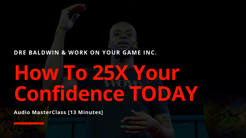 #25_ How To 25X Your Confidence TODAY Dre Baldwin DreAllDay.com