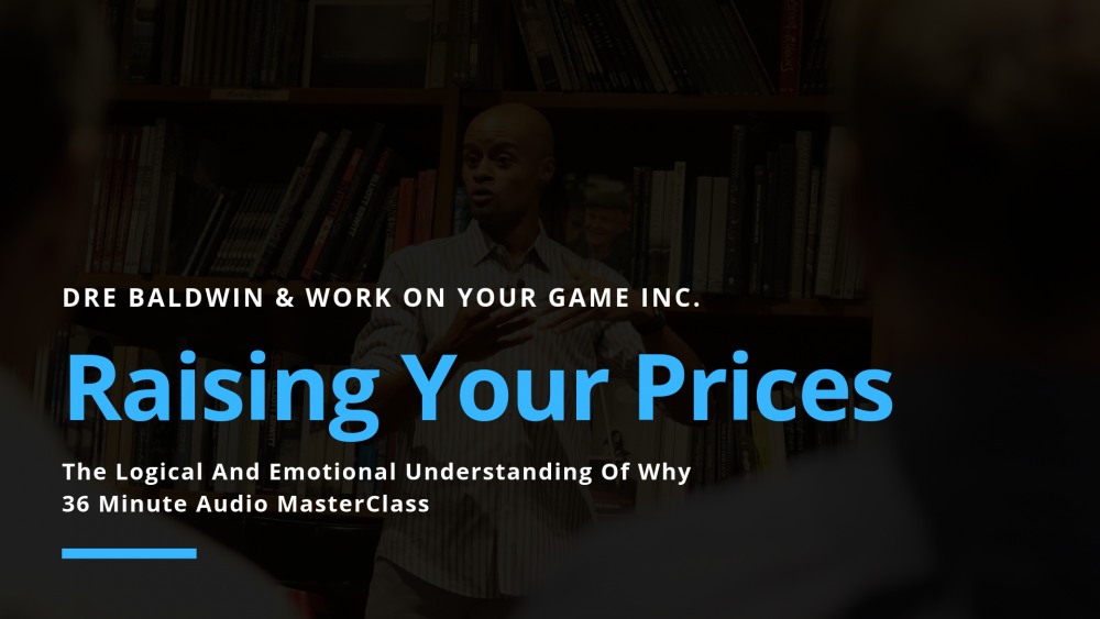 Raising Your Prices - The Logical And Emotional Understanding Of Why Dre Baldwin DreAllDay.com