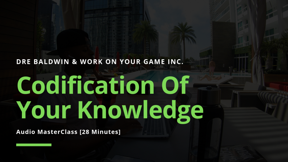 #1101_ Codification Of Your Knowledge Dre Baldwin DreAllDay.com