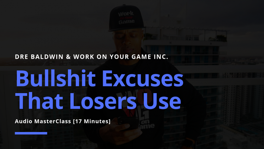 #31_ Bullshit Excuses That Losers Use Dre Baldwin DreAllDay.com
