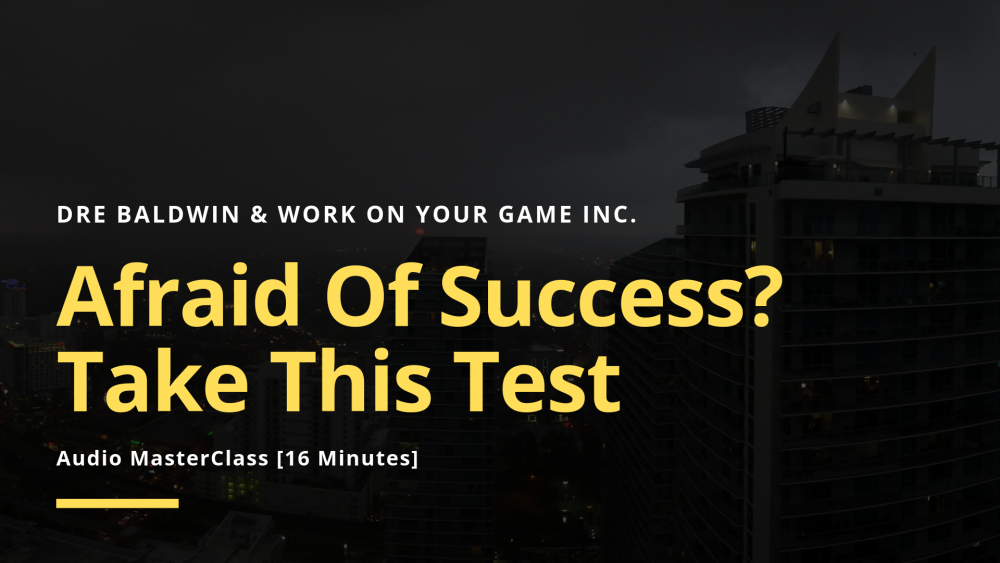 #32_ Afraid Of Success_ Take This Test Dre Baldwin DreAllDay.com